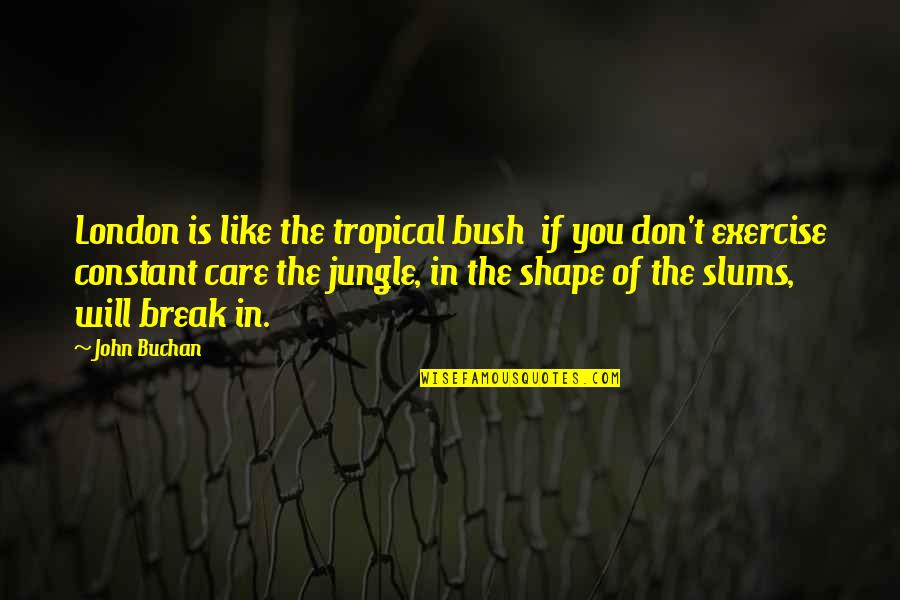 Spouses Being Best Friends Quotes By John Buchan: London is like the tropical bush if you