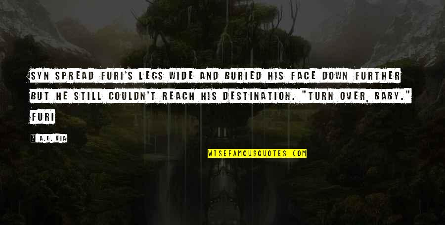 Spread Legs Quotes By A.E. Via: Syn spread Furi's legs wide and buried his