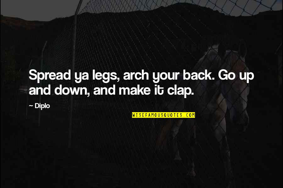 Spread Legs Quotes By Diplo: Spread ya legs, arch your back. Go up