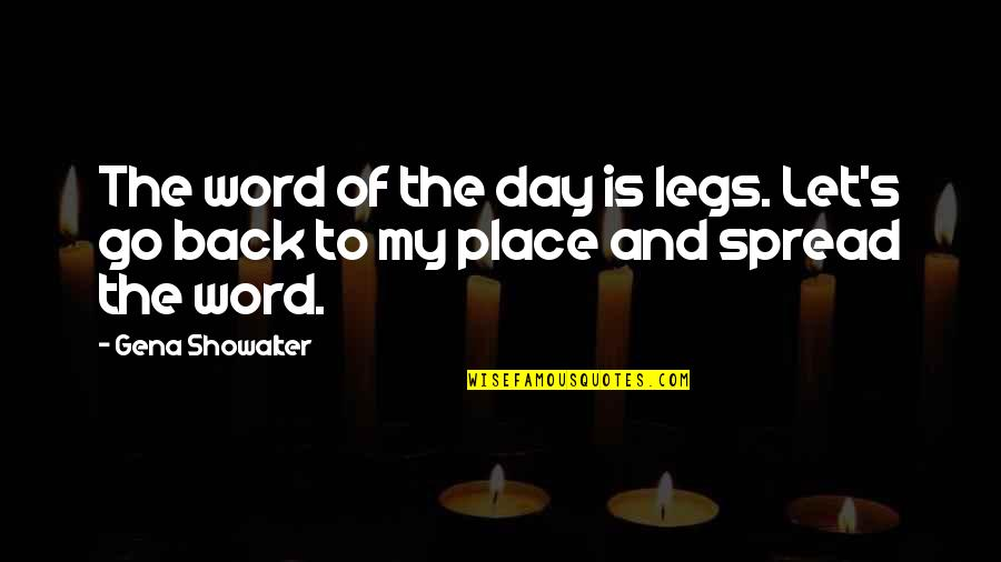 Spread Legs Quotes By Gena Showalter: The word of the day is legs. Let's