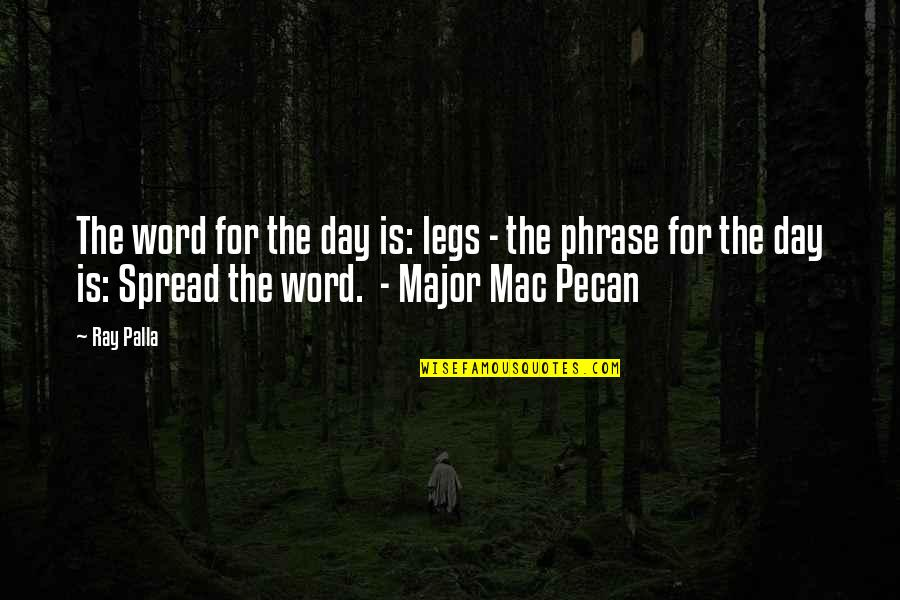Spread Legs Quotes By Ray Palla: The word for the day is: legs -