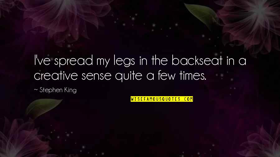 Spread Legs Quotes By Stephen King: I've spread my legs in the backseat in