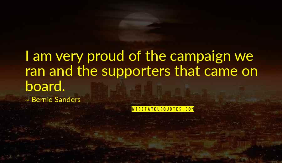 Spread Like Wildfire Quotes By Bernie Sanders: I am very proud of the campaign we