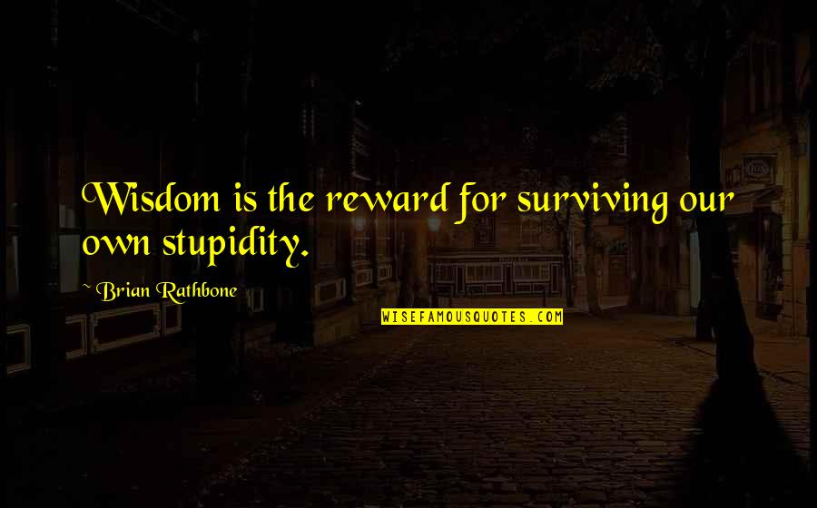 Spread Like Wildfire Quotes By Brian Rathbone: Wisdom is the reward for surviving our own