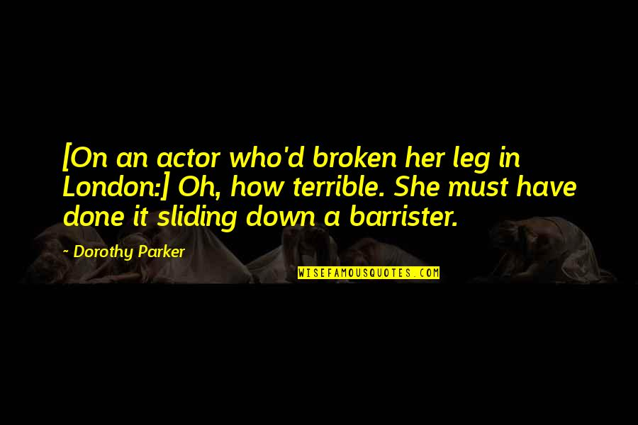 Spread Like Wildfire Quotes By Dorothy Parker: [On an actor who'd broken her leg in