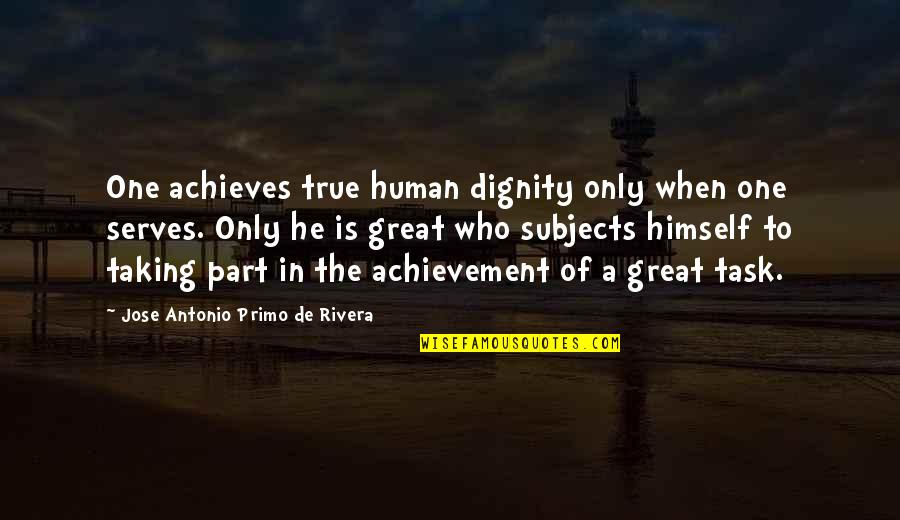 Spread Like Wildfire Quotes By Jose Antonio Primo De Rivera: One achieves true human dignity only when one