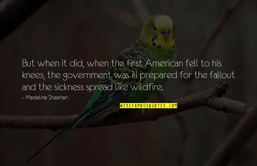 Spread Like Wildfire Quotes By Madeline Sheehan: But when it did, when the first American