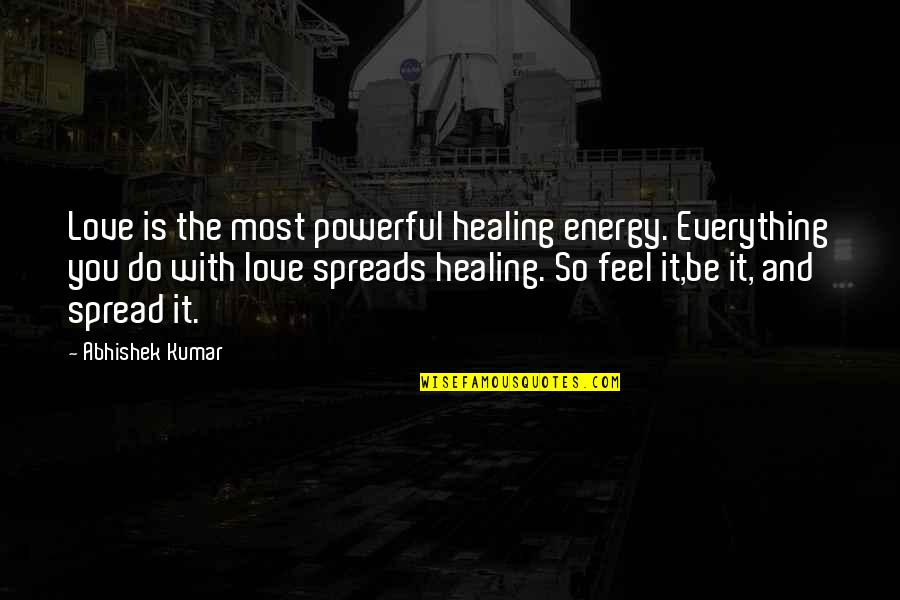 Spread Love Quotes By Abhishek Kumar: Love is the most powerful healing energy. Everything