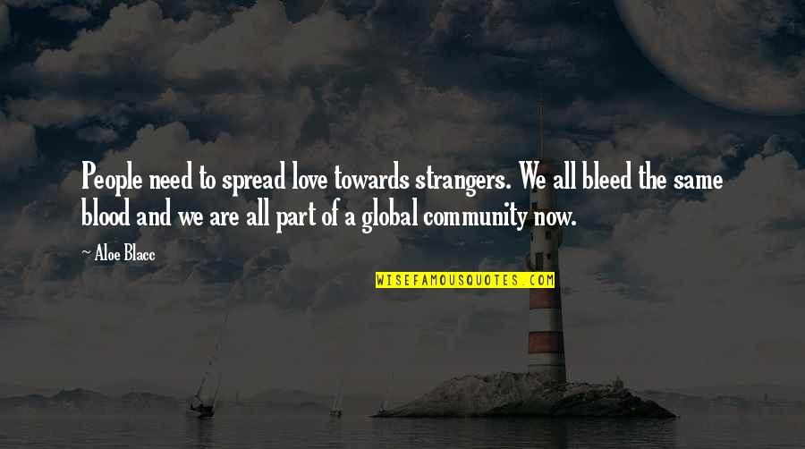 Spread Love Quotes By Aloe Blacc: People need to spread love towards strangers. We