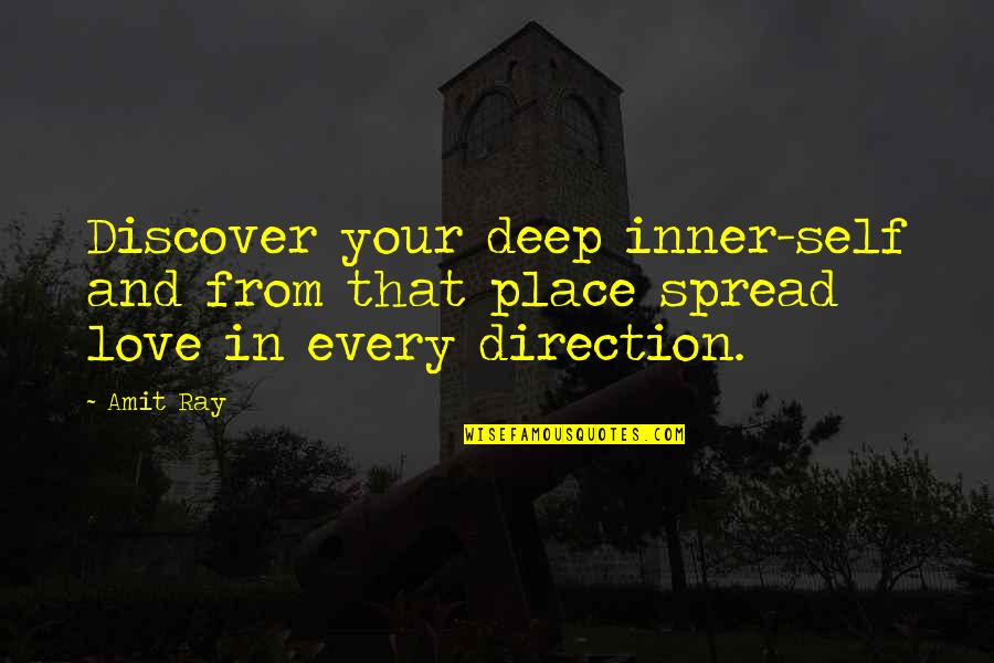 Spread Love Quotes By Amit Ray: Discover your deep inner-self and from that place