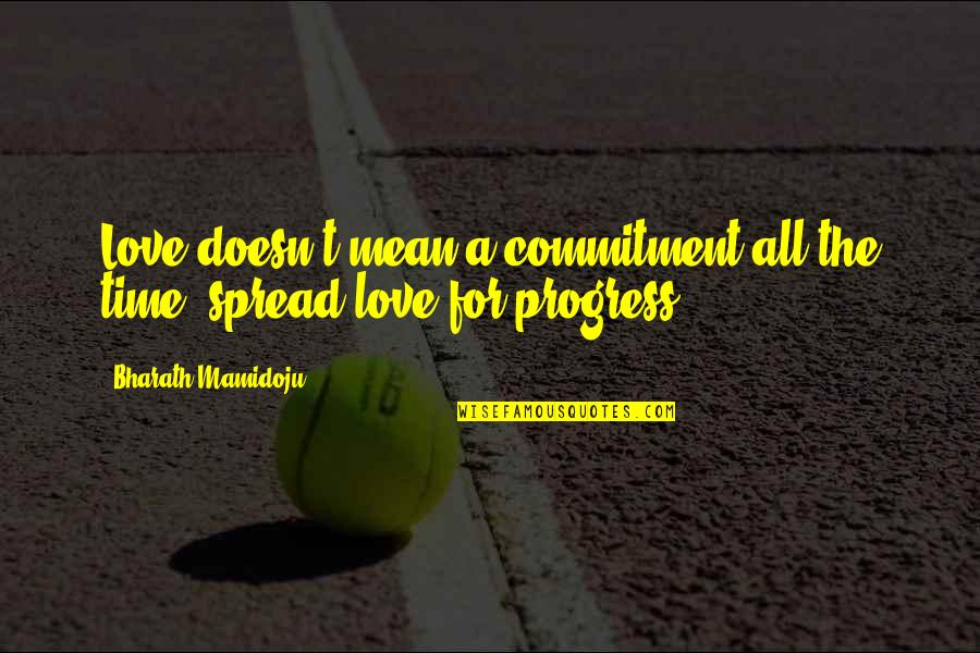 Spread Love Quotes By Bharath Mamidoju: Love doesn't mean a commitment all the time,