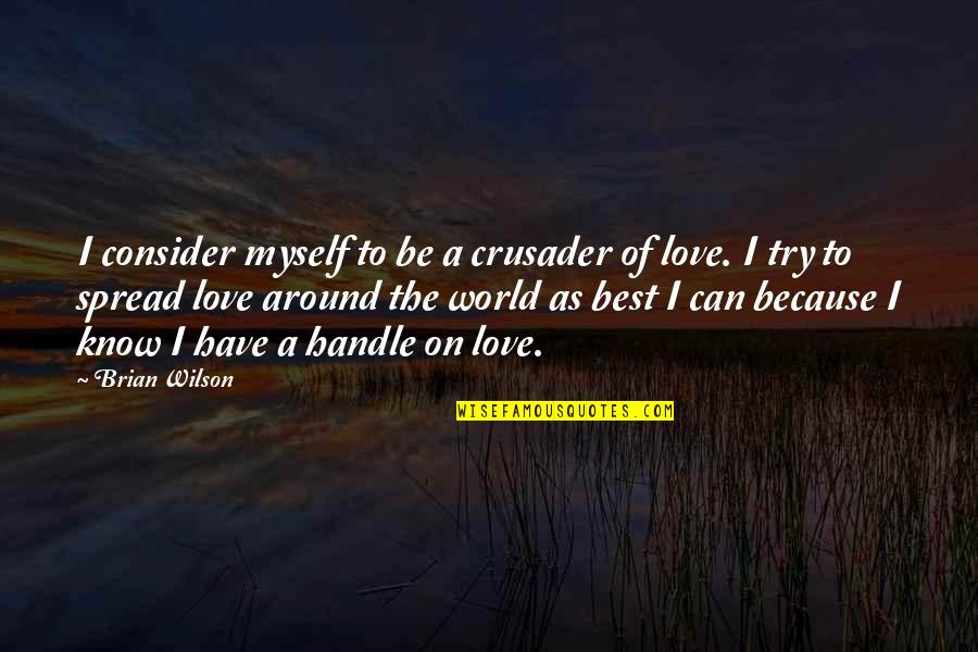 Spread Love Quotes By Brian Wilson: I consider myself to be a crusader of