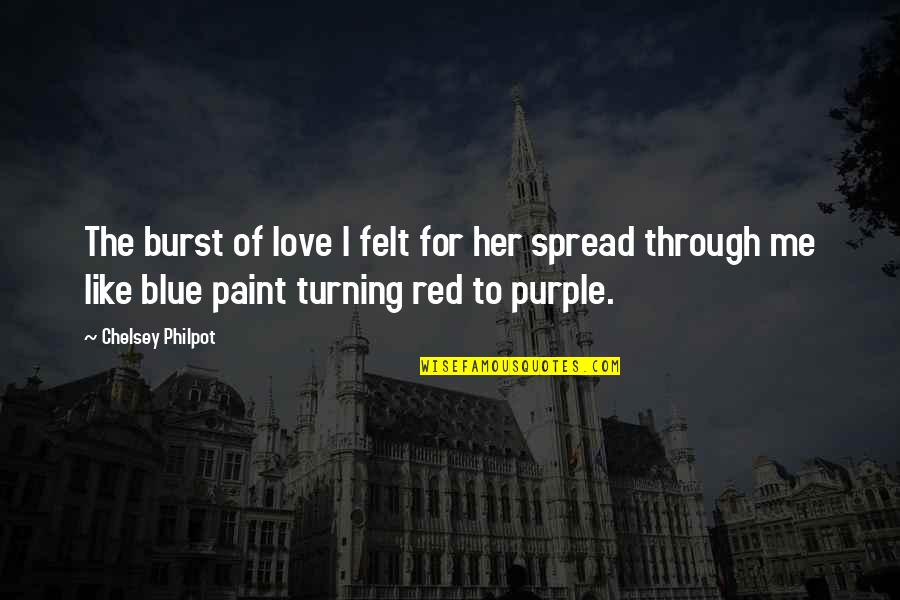Spread Love Quotes By Chelsey Philpot: The burst of love I felt for her