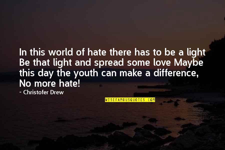 Spread Love Quotes By Christofer Drew: In this world of hate there has to