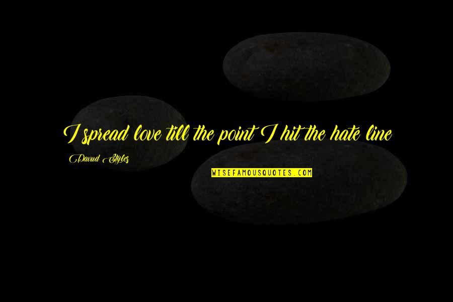 Spread Love Quotes By Davud Styles: I spread love till the point I hit
