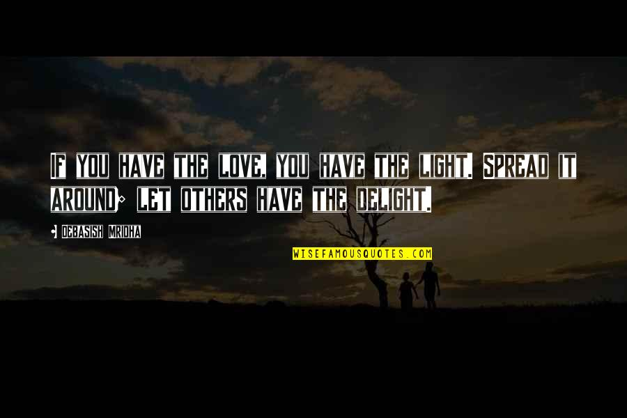 Spread Love Quotes By Debasish Mridha: If you have the love, you have the