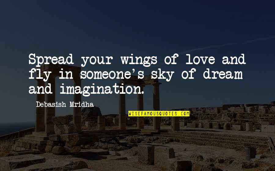Spread Love Quotes By Debasish Mridha: Spread your wings of love and fly in