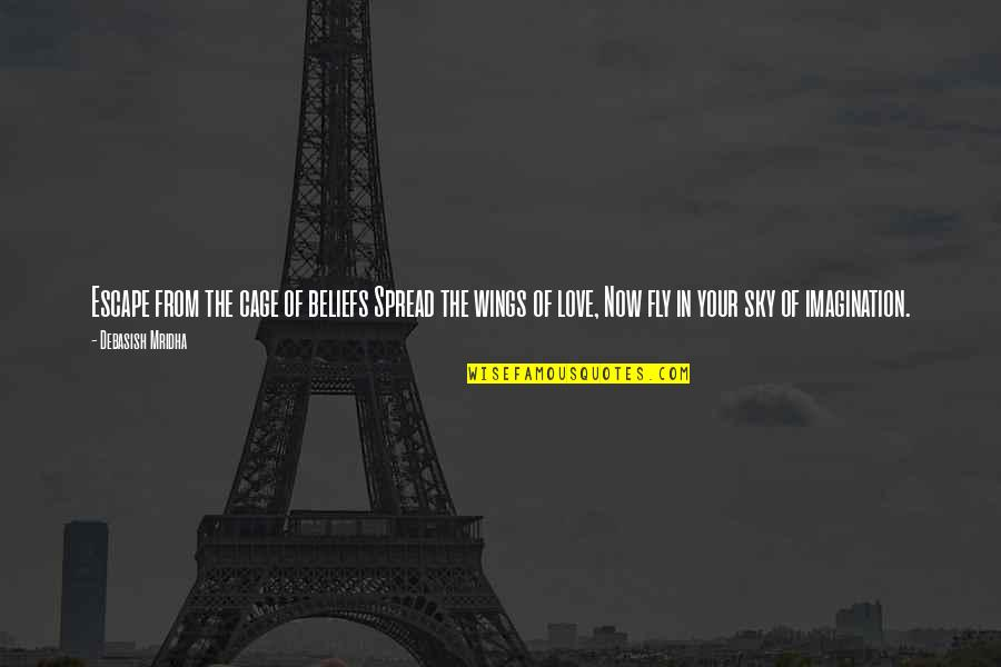 Spread Love Quotes By Debasish Mridha: Escape from the cage of beliefs Spread the
