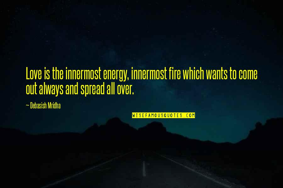 Spread Love Quotes By Debasish Mridha: Love is the innermost energy, innermost fire which