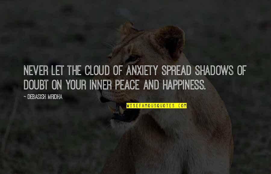 Spread Love Quotes By Debasish Mridha: Never let the cloud of anxiety spread shadows