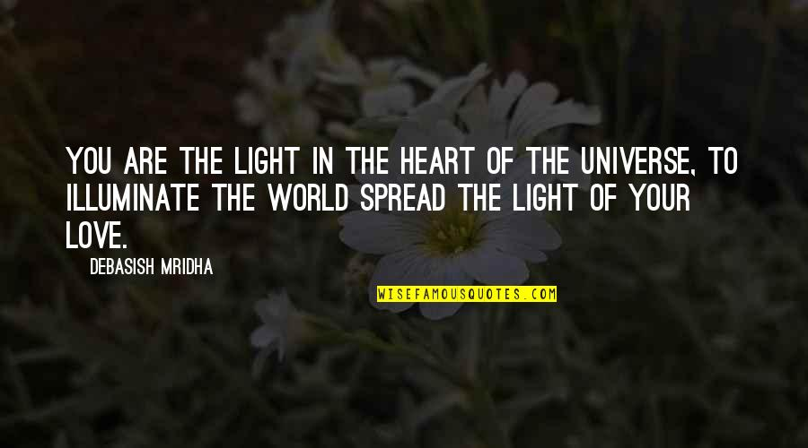 Spread Love Quotes By Debasish Mridha: You are the light in the heart of