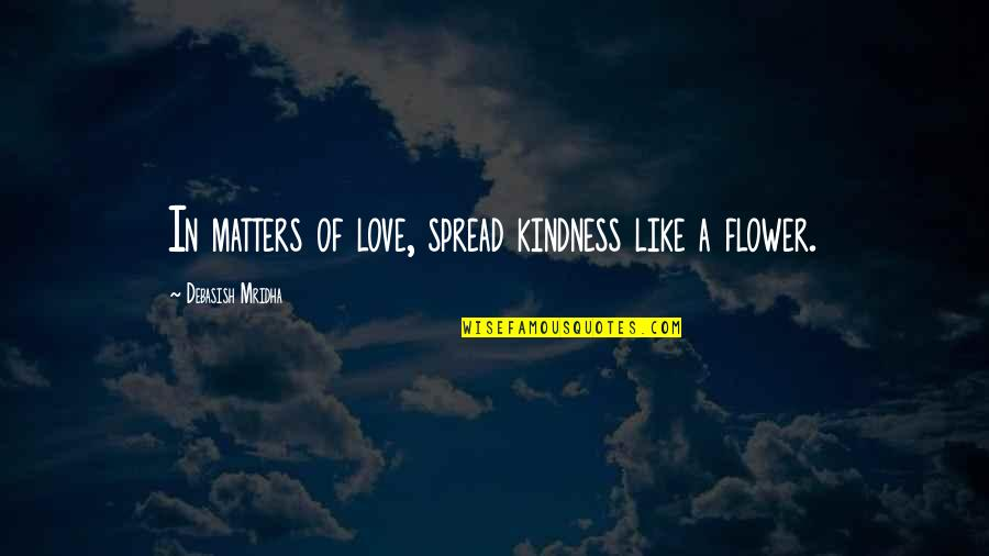 Spread Love Quotes By Debasish Mridha: In matters of love, spread kindness like a