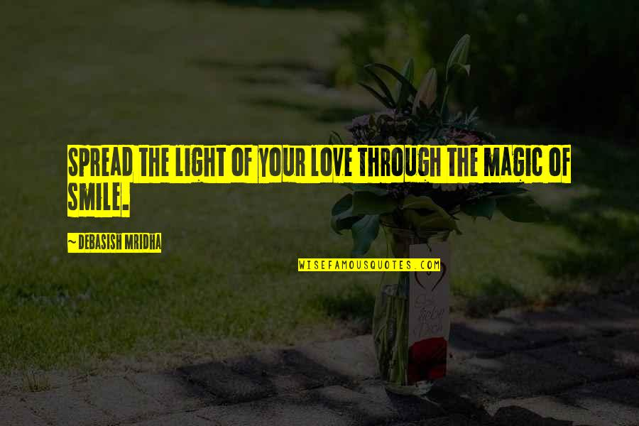 Spread Love Quotes By Debasish Mridha: Spread the light of your love through the