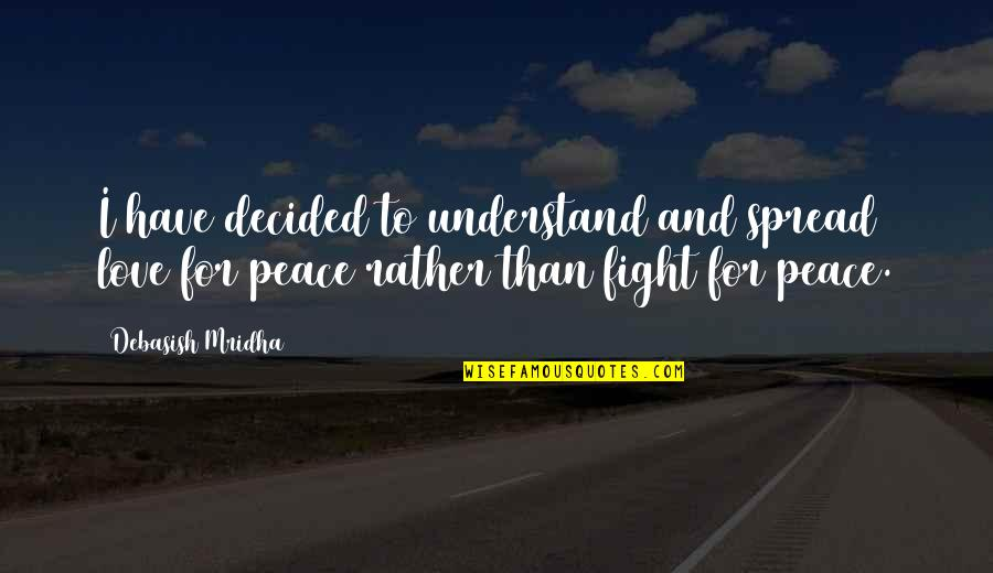 Spread Love Quotes By Debasish Mridha: I have decided to understand and spread love