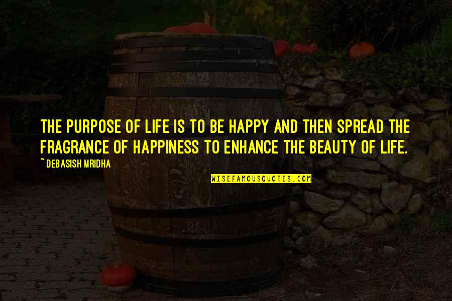 Spread Love Quotes By Debasish Mridha: The purpose of life is to be happy