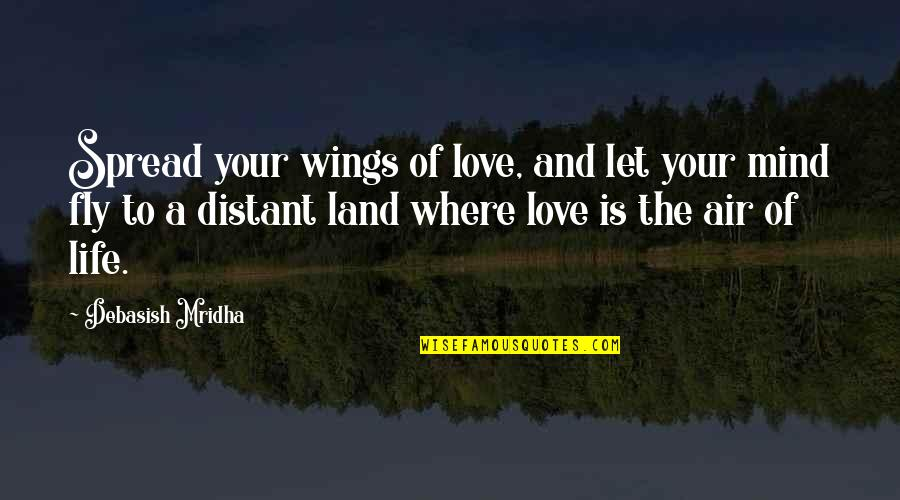 Spread Love Quotes By Debasish Mridha: Spread your wings of love, and let your