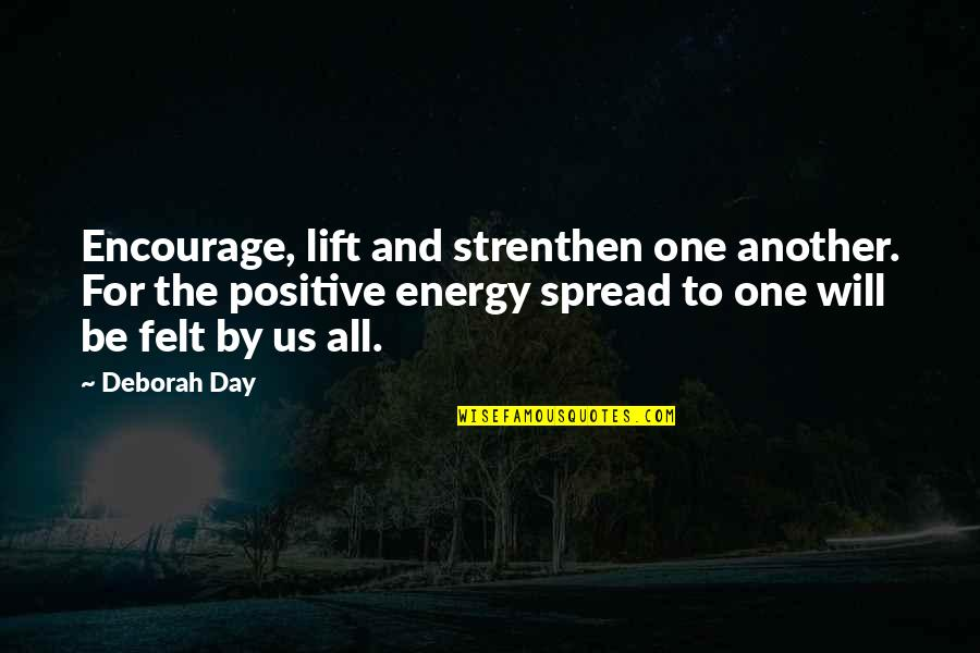 Spread Love Quotes By Deborah Day: Encourage, lift and strenthen one another. For the
