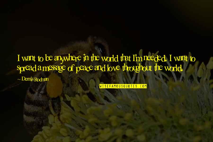 Spread Love Quotes By Dennis Rodman: I want to be anywhere in the world