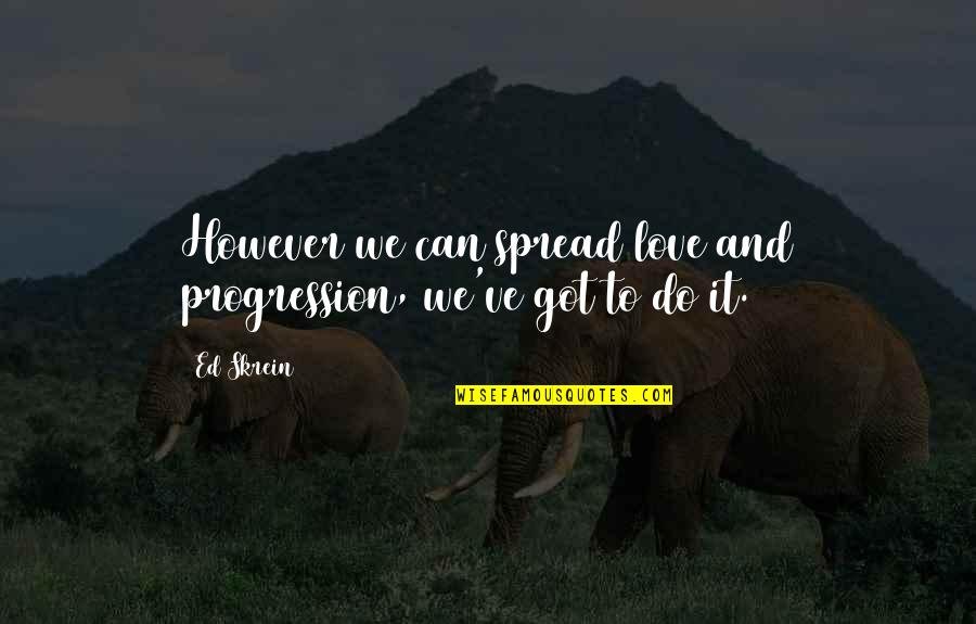 Spread Love Quotes By Ed Skrein: However we can spread love and progression, we've