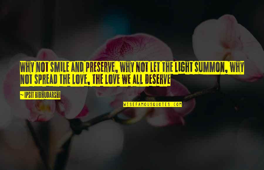 Spread Love Quotes By Ipsit Bibhudarshi: Why not smile and preserve, why not let