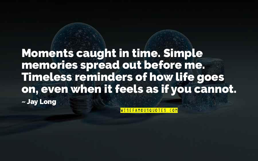 Spread Love Quotes By Jay Long: Moments caught in time. Simple memories spread out