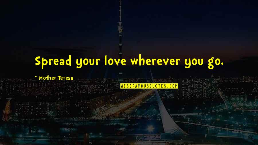 Spread Love Quotes By Mother Teresa: Spread your love wherever you go.