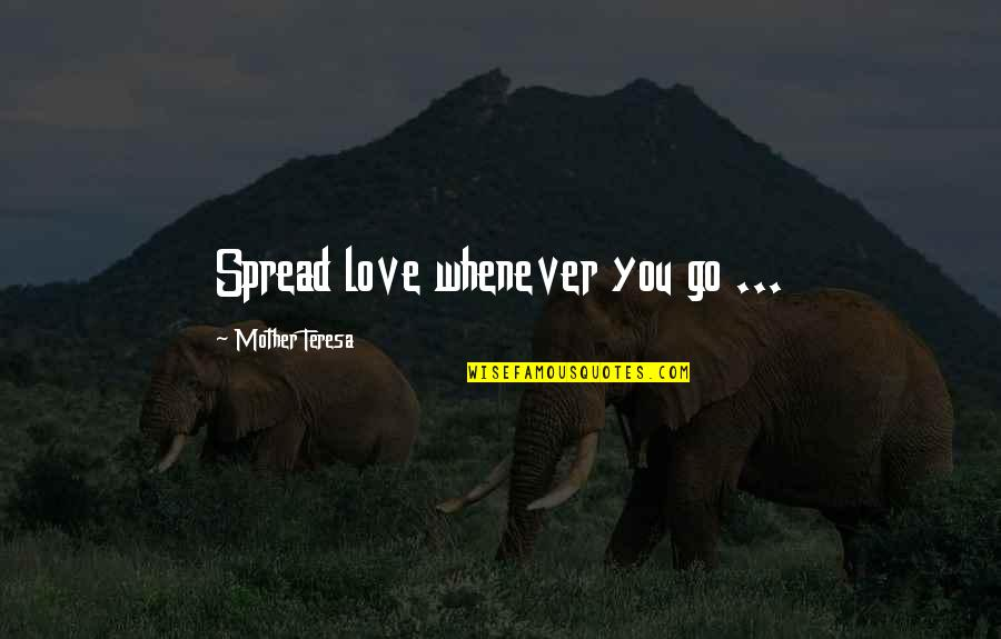 Spread Love Quotes By Mother Teresa: Spread love whenever you go ...