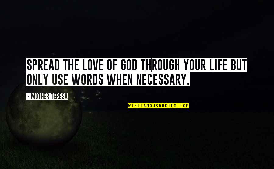 Spread Love Quotes By Mother Teresa: Spread the love of God through your life