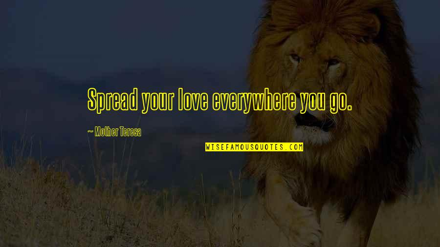 Spread Love Quotes By Mother Teresa: Spread your love everywhere you go.