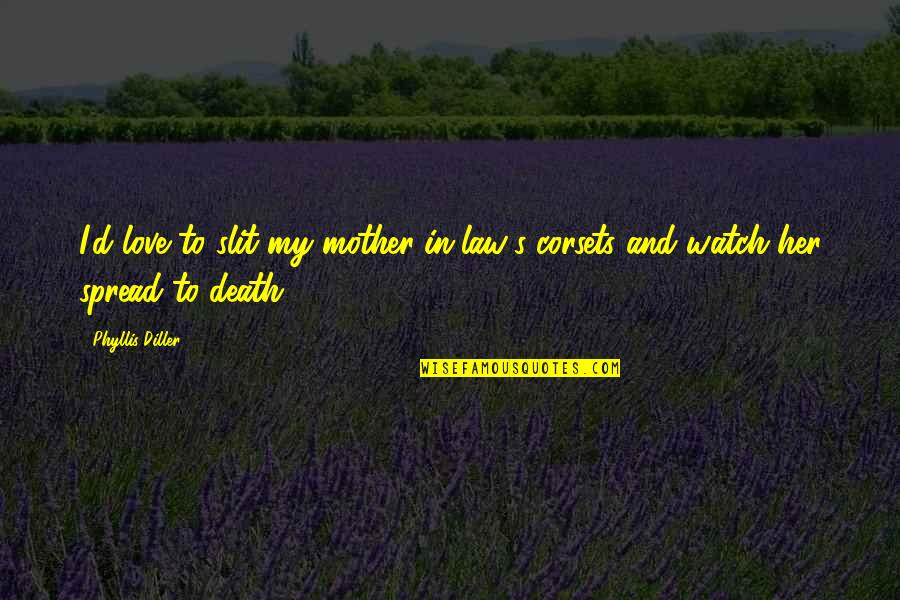 Spread Love Quotes By Phyllis Diller: I'd love to slit my mother-in-law's corsets and