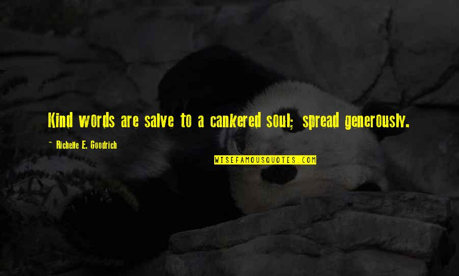 Spread Love Quotes By Richelle E. Goodrich: Kind words are salve to a cankered soul;