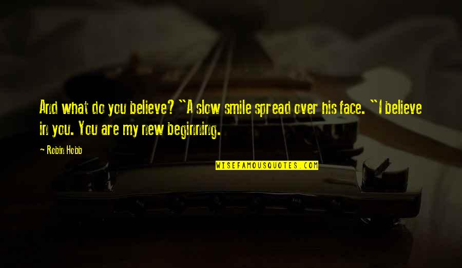 """Spread Love Quotes By Robin Hobb: And what do you believe?""""A slow smile spread"""