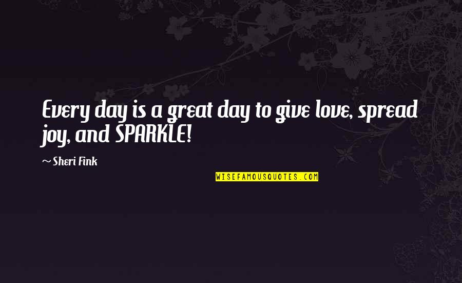 Spread Love Quotes By Sheri Fink: Every day is a great day to give