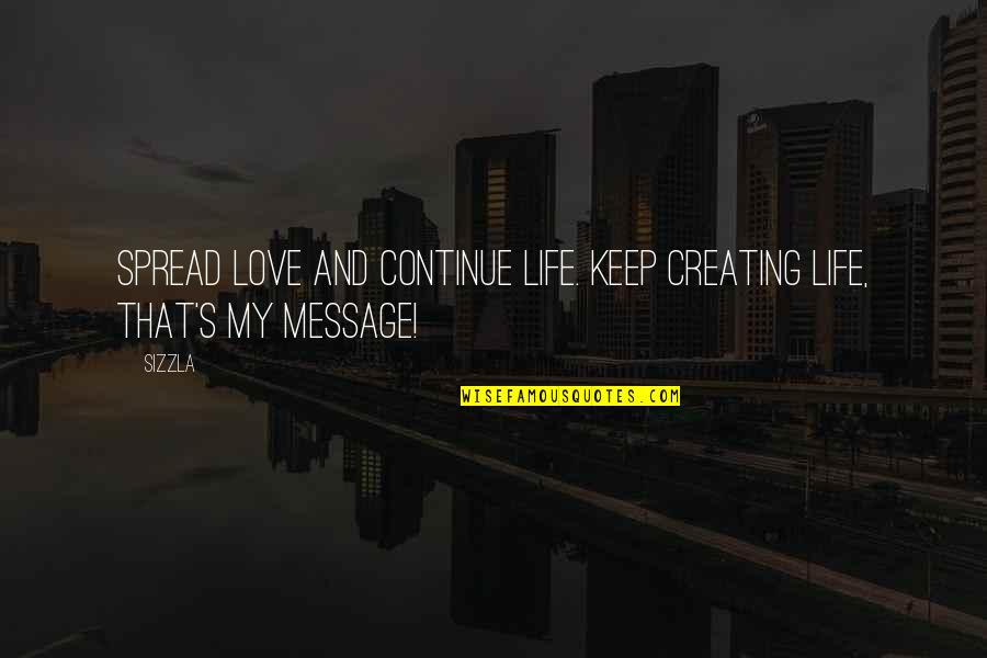 Spread Love Quotes By Sizzla: Spread love and continue life. Keep creating life,