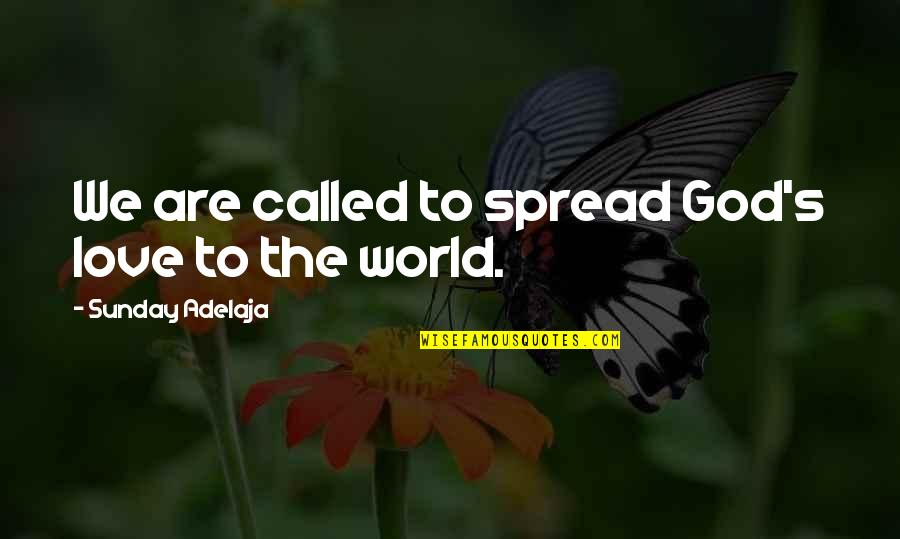 Spread Love Quotes By Sunday Adelaja: We are called to spread God's love to
