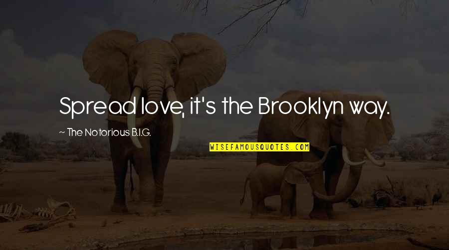 Spread Love Quotes By The Notorious B.I.G.: Spread love, it's the Brooklyn way.