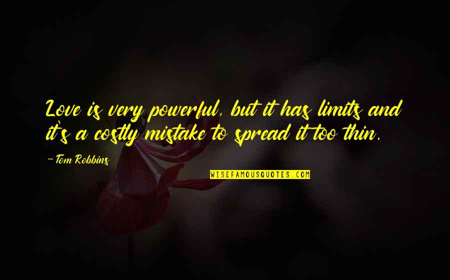 Spread Love Quotes By Tom Robbins: Love is very powerful, but it has limits