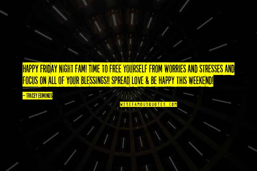 Spread Love Quotes By Tracey Edmonds: Happy Friday Night Fam! Time to free yourself