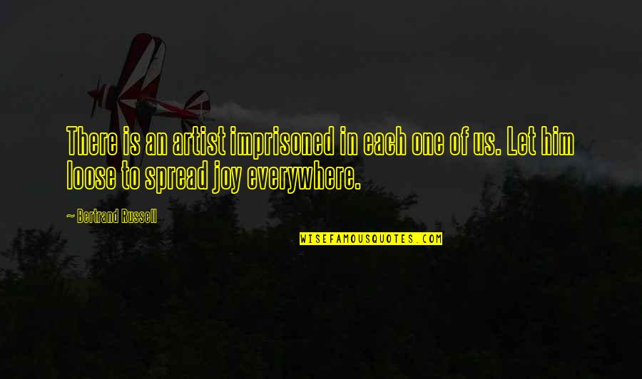 Spread The Joy Quotes By Bertrand Russell: There is an artist imprisoned in each one