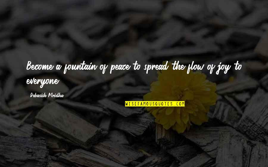 Spread The Joy Quotes By Debasish Mridha: Become a fountain of peace to spread the